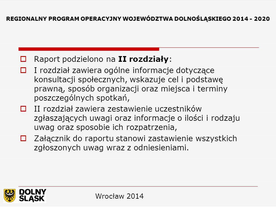 REGIONALNY PROGRAM OPERACYJNY WOJEWÓDZTWA DOLNOŚLĄSKIEGO 2014 - 2020  Raport podzielono na II rozdziały:  I rozdział zawiera ogólne informacje dotyc