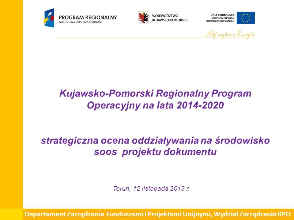 Kujawsko-Pomorski Regionalny Program Operacyjny na lata 2014-2020 strategiczna ocena oddziaływania na środowisko soos projektu dokumentu Toruń, 12 listopada 2013 r.