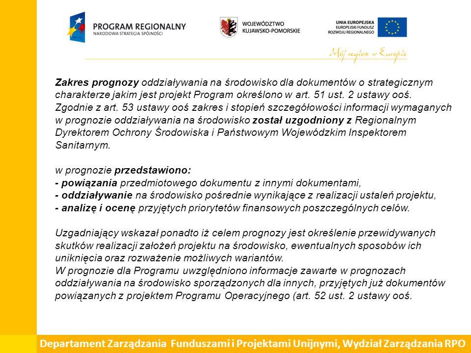 Departament Zarządzania Funduszami i Projektami Unijnymi, Wydział Zarządzania RPO Zakres prognozy oddziaływania na środowisko dla dokumentów o strategicznym charakterze jakim jest projekt Program określono w art.