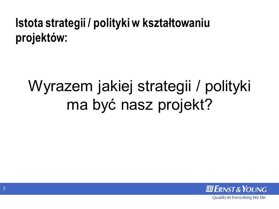 7 Istota strategii / polityki w kształtowaniu projektów: Wyrazem jakiej strategii / polityki ma być nasz projekt