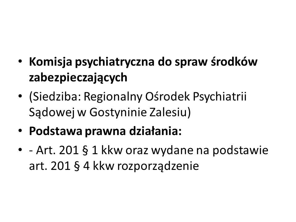 Komisja psychiatryczna do spraw środków zabezpieczających (Siedziba: Regionalny Ośrodek Psychiatrii Sądowej w Gostyninie Zalesiu) Podstawa prawna dzia