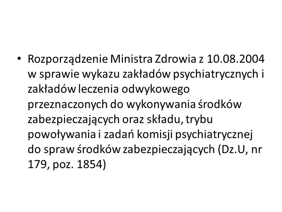 Rozporządzenie Ministra Zdrowia z 10.08.2004 w sprawie wykazu zakładów psychiatrycznych i zakładów leczenia odwykowego przeznaczonych do wykonywania ś