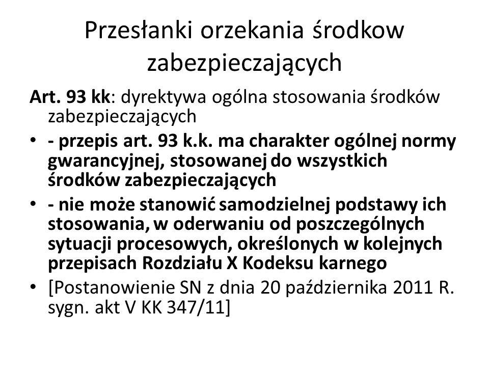 Przesłanki orzekania środkow zabezpieczających Art. 93 kk: dyrektywa ogólna stosowania środków zabezpieczających - przepis art. 93 k.k. ma charakter o