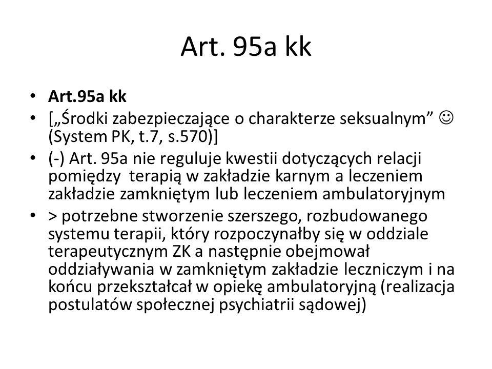 """Art. 95a kk [""""Środki zabezpieczające o charakterze seksualnym"""" (System PK, t.7, s.570)] (-) Art. 95a nie reguluje kwestii dotyczących relacji pomiędzy"""
