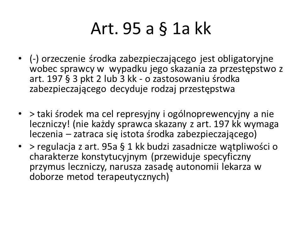 Art. 95 a § 1a kk (-) orzeczenie środka zabezpieczającego jest obligatoryjne wobec sprawcy w wypadku jego skazania za przestępstwo z art. 197 § 3 pkt