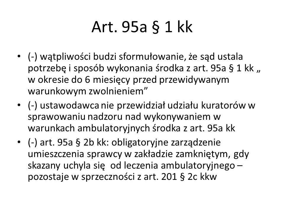 """Art. 95a § 1 kk (-) wątpliwości budzi sformułowanie, że sąd ustala potrzebę i sposób wykonania środka z art. 95a § 1 kk """" w okresie do 6 miesięcy prze"""