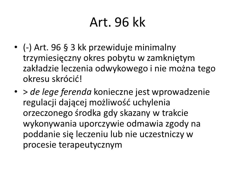 Art. 96 kk (-) Art. 96 § 3 kk przewiduje minimalny trzymiesięczny okres pobytu w zamkniętym zakładzie leczenia odwykowego i nie można tego okresu skró