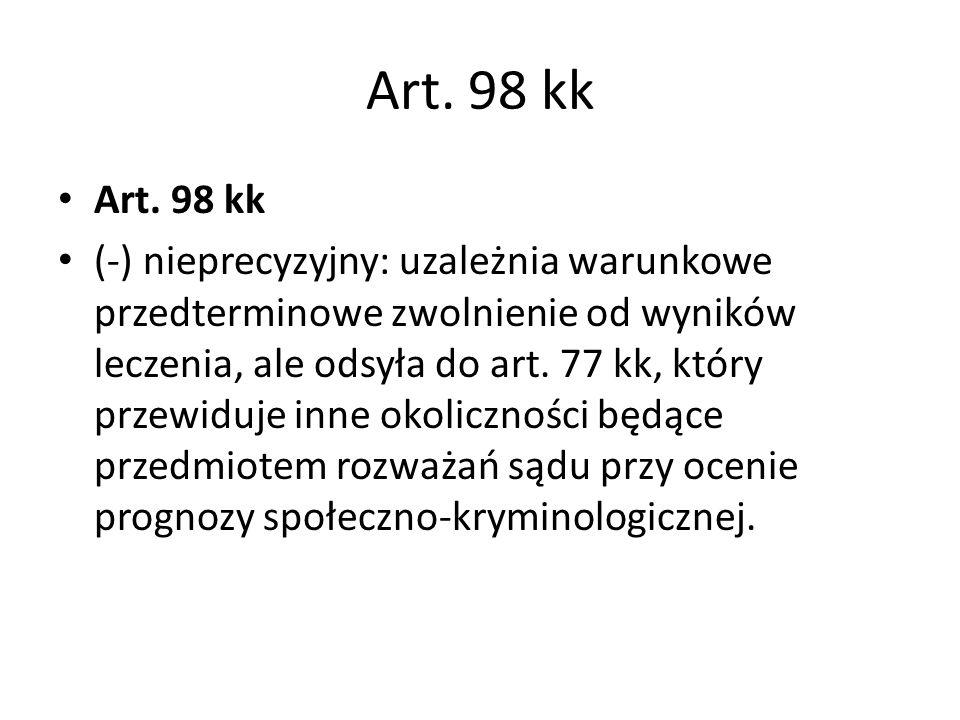 Art. 98 kk (-) nieprecyzyjny: uzależnia warunkowe przedterminowe zwolnienie od wyników leczenia, ale odsyła do art. 77 kk, który przewiduje inne okoli