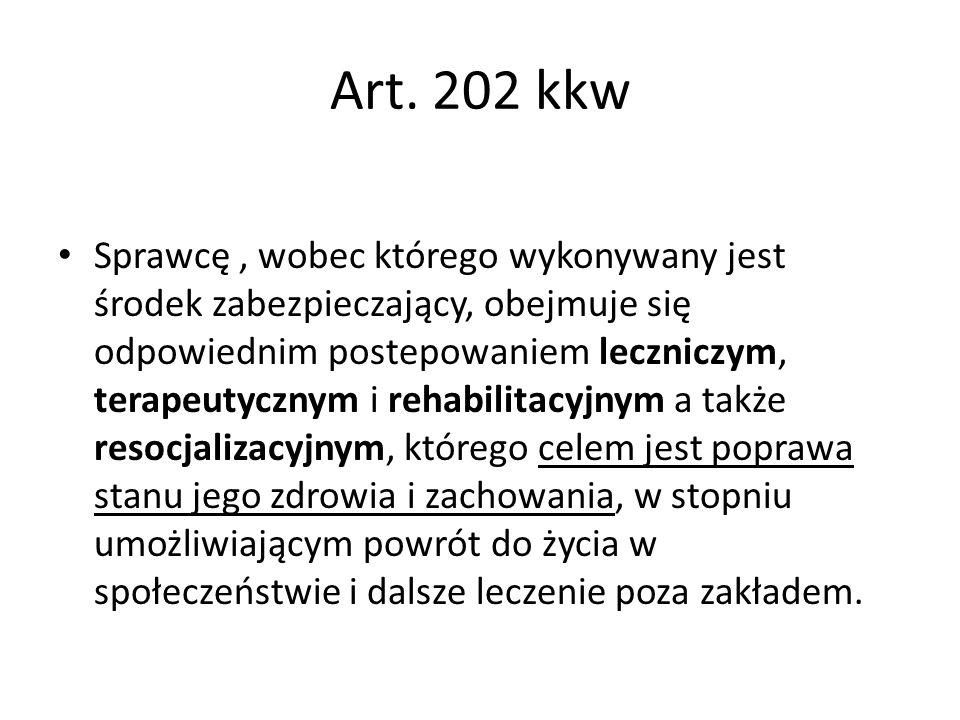 Art. 202 kkw Sprawcę, wobec którego wykonywany jest środek zabezpieczający, obejmuje się odpowiednim postepowaniem leczniczym, terapeutycznym i rehabi