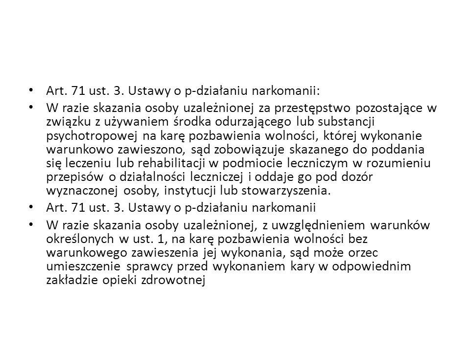 Art. 71 ust. 3. Ustawy o p-działaniu narkomanii: W razie skazania osoby uzależnionej za przestępstwo pozostające w związku z używaniem środka odurzają