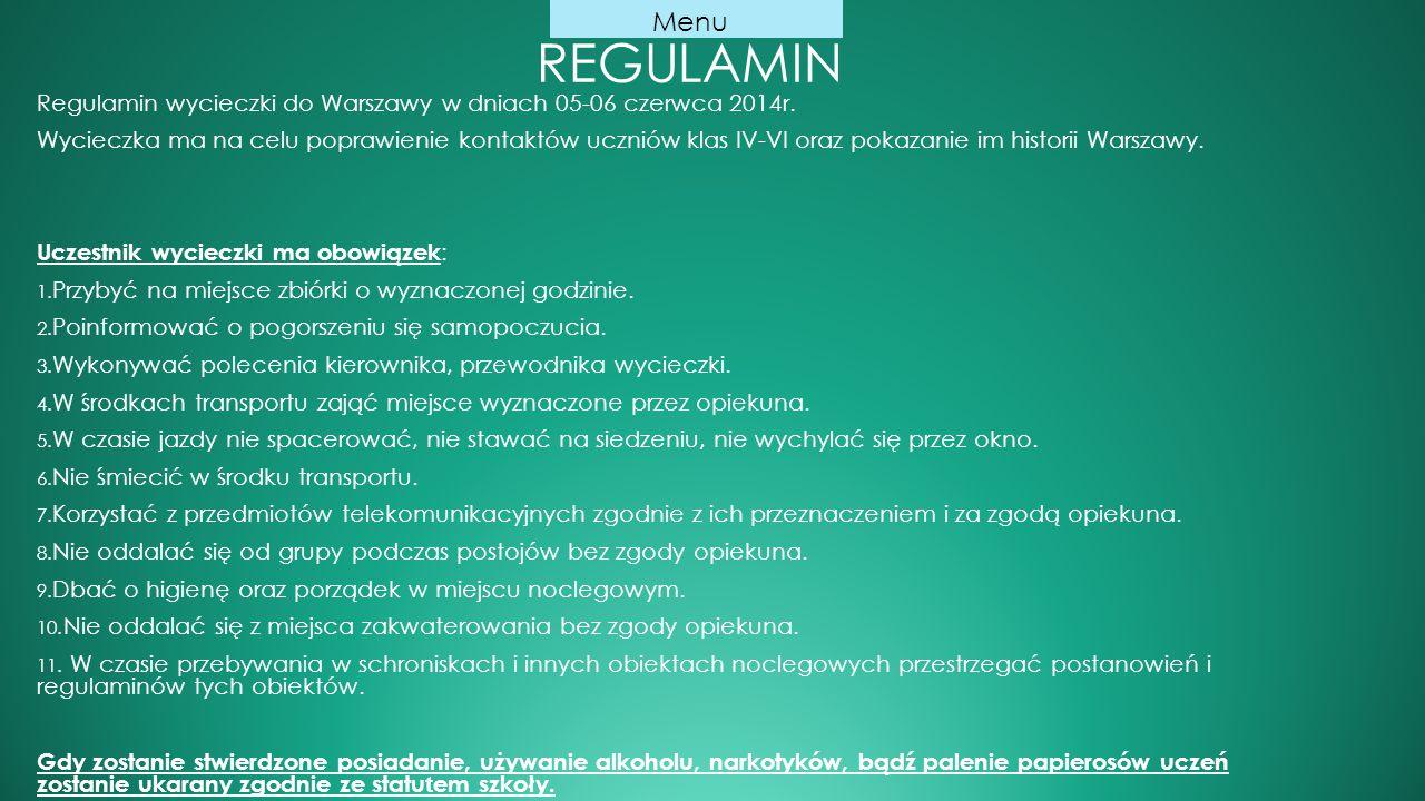 REGULAMIN Regulamin wycieczki do Warszawy w dniach 05-06 czerwca 2014r. Wycieczka ma na celu poprawienie kontaktów uczniów klas IV-VI oraz pokazanie i
