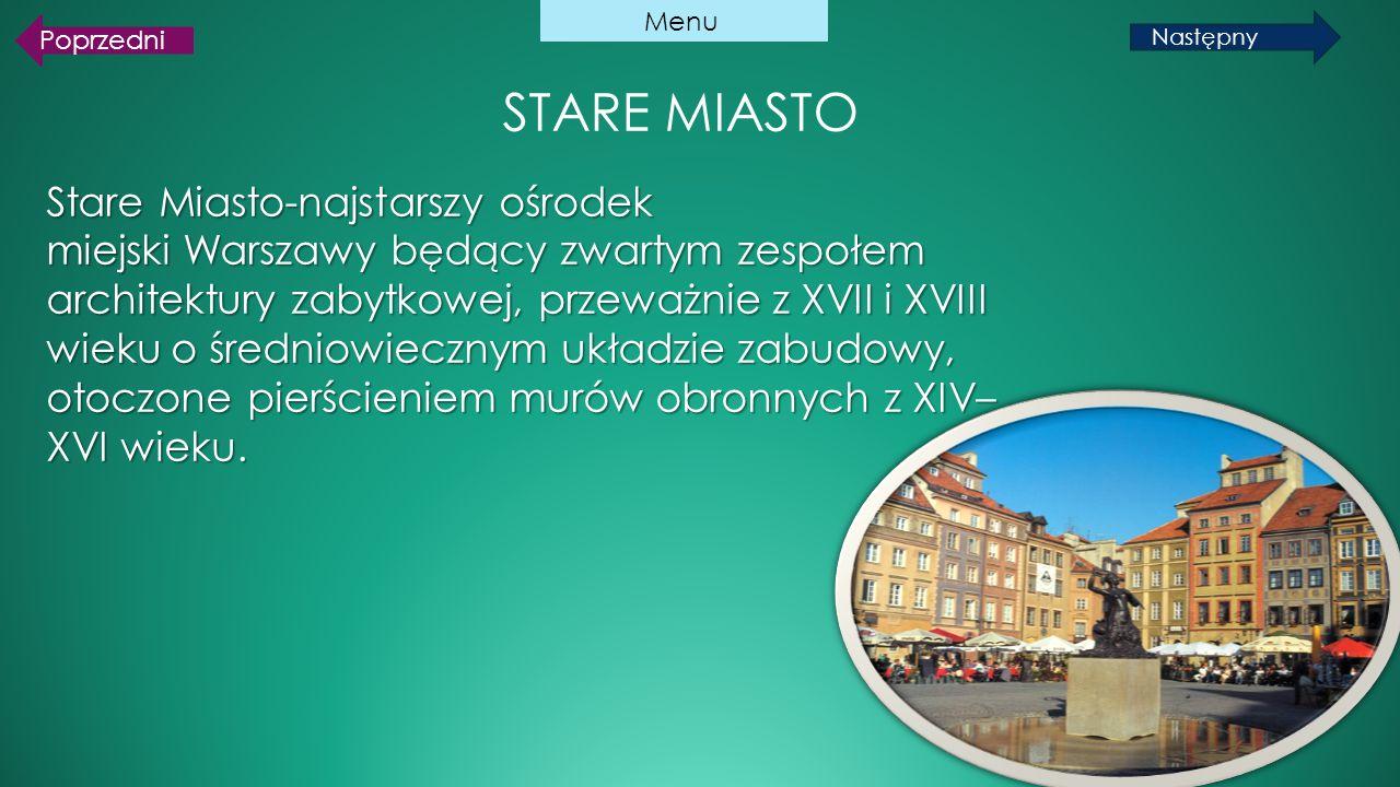 STARE MIASTO Stare Miasto-najstarszy ośrodek miejski Warszawy będący zwartym zespołem architektury zabytkowej, przeważnie z XVII i XVIII wieku o średn
