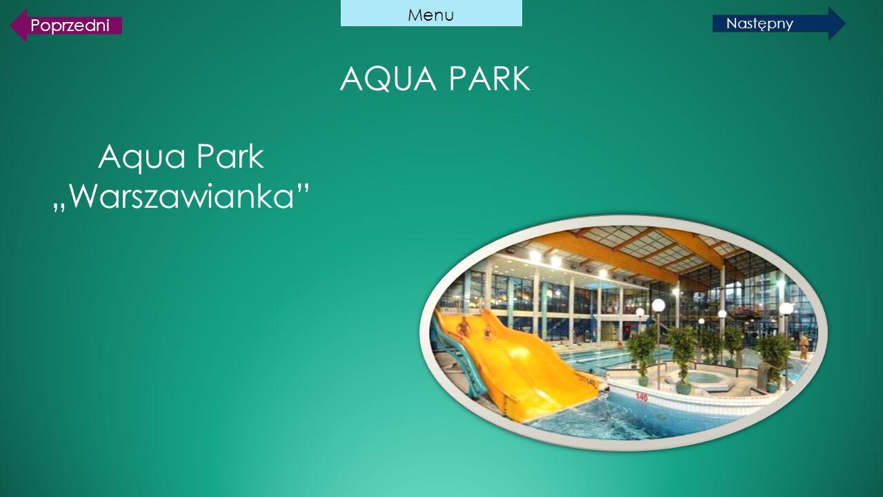 """AQUA PARK Aqua Park """"Warszawianka"""" Menu Poprzedni Następny"""