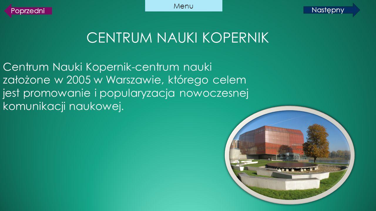CENTRUM NAUKI KOPERNIK Centrum Nauki Kopernik-centrum nauki założone w 2005 w Warszawie, którego celem jest promowanie i popularyzacja nowoczesnej kom