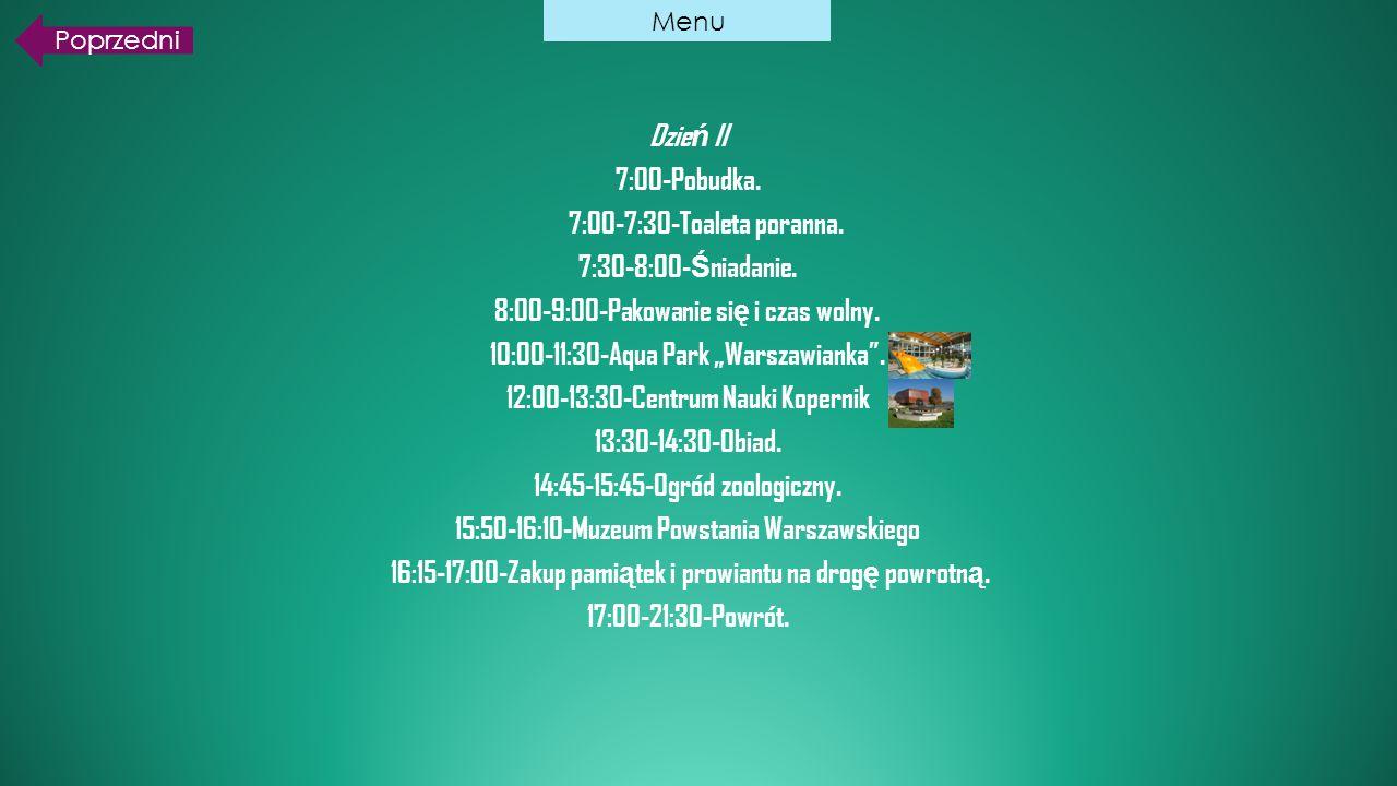 """Dzie ń II 7:00-Pobudka. 7:00-7:30-Toaleta poranna. 7:30-8:00- Ś niadanie. 8:00-9:00-Pakowanie si ę i czas wolny. 10:00-11:30-Aqua Park """"Warszawianka""""."""