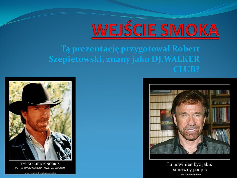 Tą prezentację przygotował Robert Szepietowski, znany jako DJ.WALKER CLUB?