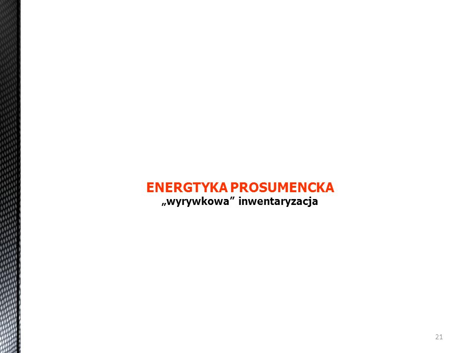 """21 ENERGTYKA PROSUMENCKA """"wyrywkowa"""" inwentaryzacja"""