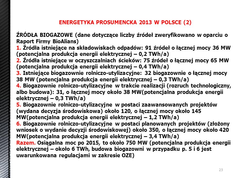 23 ENERGETYKA PROSUMENCKA 2013 W POLSCE (2) ŹRÓDŁA BIOGAZOWE (dane dotyczące liczby źródeł zweryfikowano w oparciu o Raport Firmy BioAlians) 1. Źródła