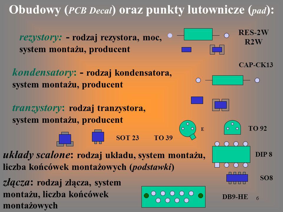 17 PADS LAYOUT PCB – połączenia drukowane na płycie PCB – połączenia drukowane na płycie PCB - do projektowania rozmieszczenia elementów, punktów lutowniczych i ścieżek, punktów lutowniczych i ścieżek, - do tworzenia plików wykonawczych do wiertarki sterowanej numerycznie = do wiercenia otworów punktów lutowniczych,