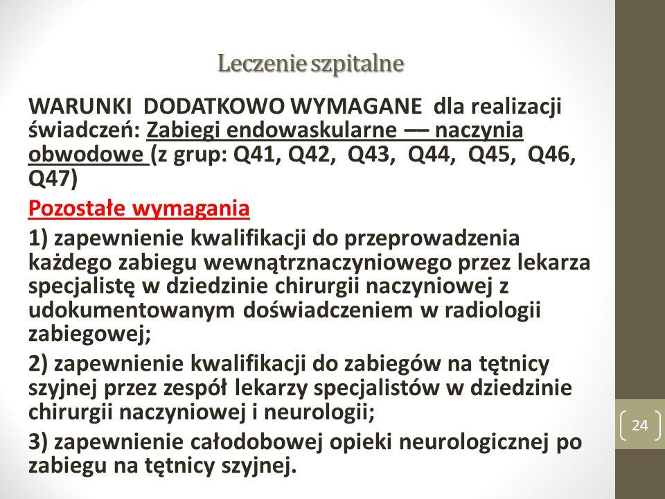Leczenie szpitalne WARUNKI DODATKOWO WYMAGANE dla realizacji świadczeń: Zabiegi endowaskularne –– naczynia obwodowe (z grup: Q41, Q42, Q43, Q44, Q45,