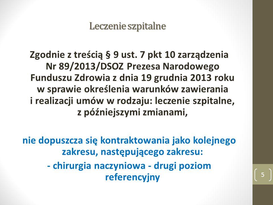 Leczenie szpitalne Zgodnie z treścią § 9 ust. 7 pkt 10 zarządzenia Nr 89/2013/DSOZ Prezesa Narodowego Funduszu Zdrowia z dnia 19 grudnia 2013 roku w s