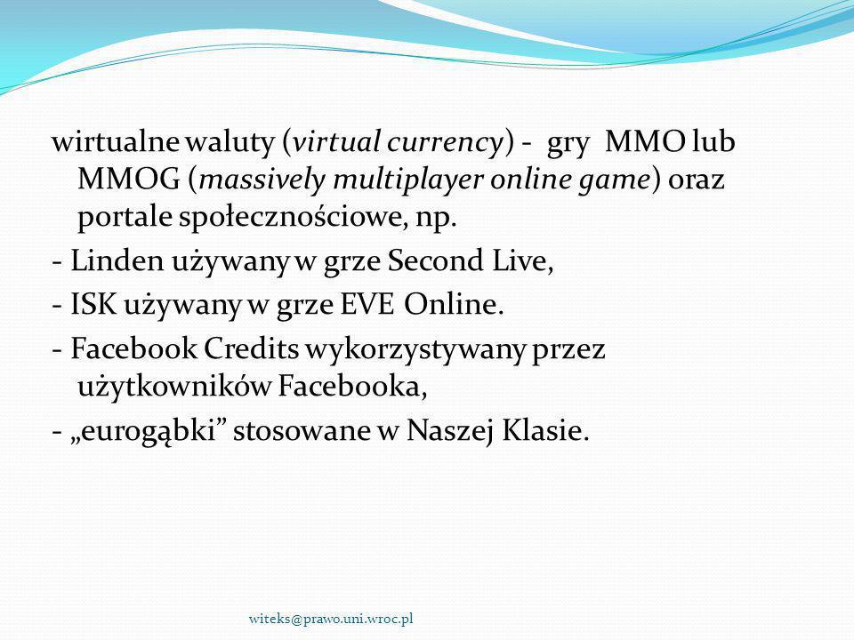 wirtualne waluty (virtual currency) - gry MMO lub MMOG (massively multiplayer online game) oraz portale społecznościowe, np. - Linden używany w grze S
