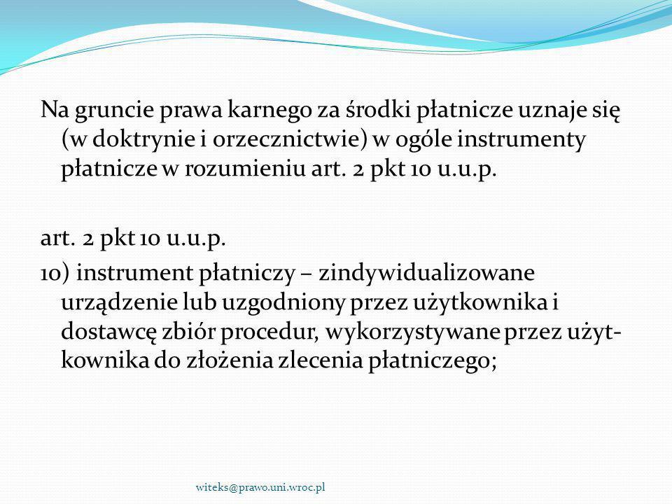 Na gruncie prawa karnego za środki płatnicze uznaje się (w doktrynie i orzecznictwie) w ogóle instrumenty płatnicze w rozumieniu art. 2 pkt 10 u.u.p.