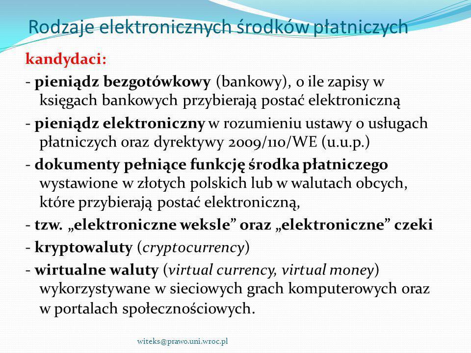 Rodzaje elektronicznych środków płatniczych kandydaci: - pieniądz bezgotówkowy (bankowy), o ile zapisy w księgach bankowych przybierają postać elektro
