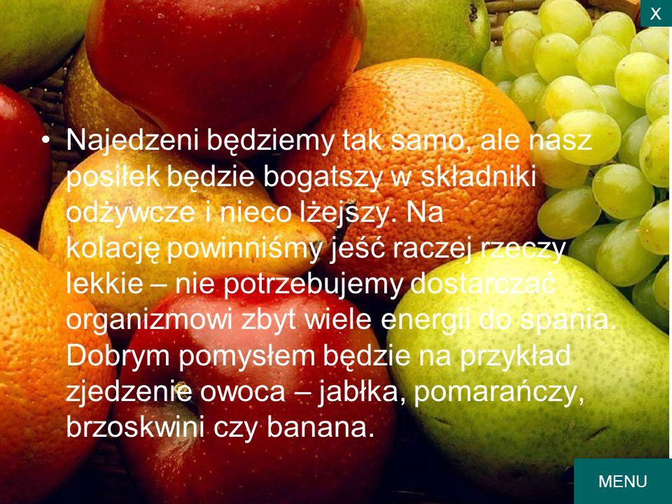 Najedzeni będziemy tak samo, ale nasz posiłek będzie bogatszy w składniki odżywcze i nieco lżejszy. Na kolację powinniśmy jeść raczej rzeczy lekkie –