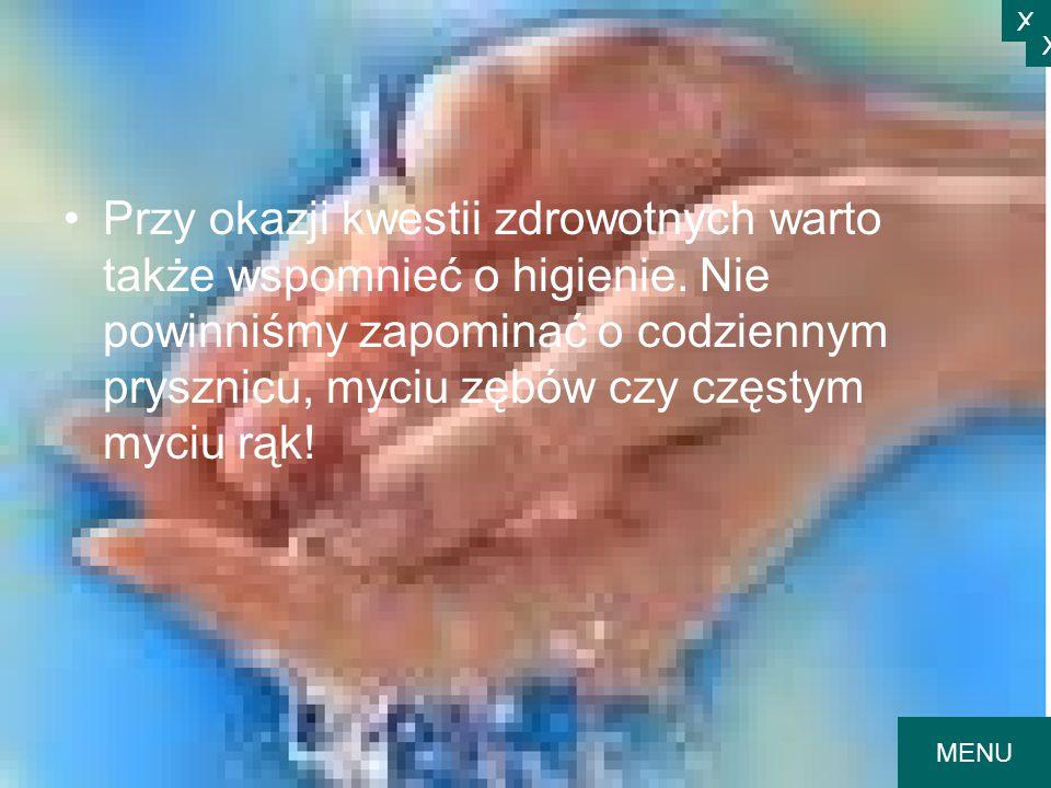 Przy okazji kwestii zdrowotnych warto także wspomnieć o higienie. Nie powinniśmy zapominać o codziennym prysznicu, myciu zębów czy częstym myciu rąk!