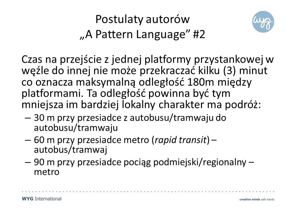 """Postulaty autorów """"A Pattern Language #2 Czas na przejście z jednej platformy przystankowej w węźle do innej nie może przekraczać kilku (3) minut co oznacza maksymalną odległość 180m między platformami."""