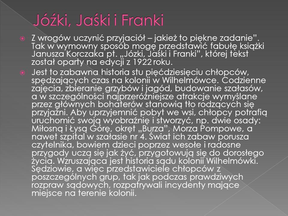 """ Z wrogów uczynić przyjaciół – jakież to piękne zadanie"""". Tak w wymowny sposób mogę przedstawić fabułę książki Janusza Korczaka pt. """"Józki, Jaśki i F"""