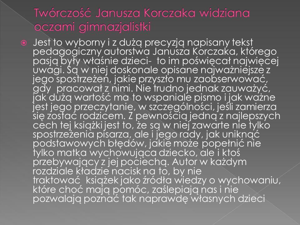  Jest to wyborny i z dużą precyzją napisany tekst pedagogiczny autorstwa Janusza Korczaka, którego pasją były właśnie dzieci- to im poświęcał najwięc
