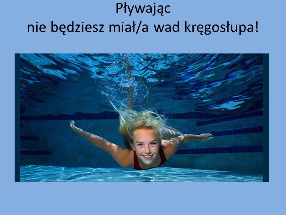 Pływając nie będziesz miał/a wad kręgosłupa!