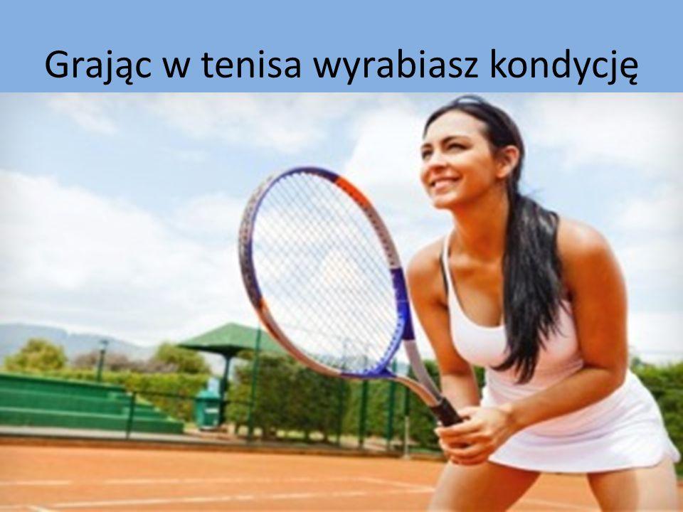 Grając w tenisa wyrabiasz kondycję