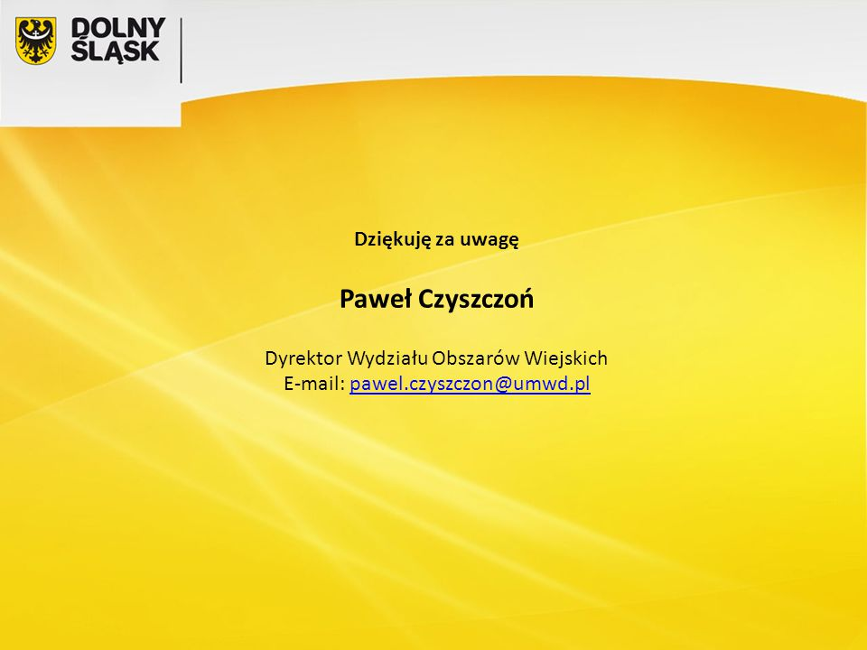 Dziękuję za uwagę Paweł Czyszczoń Dyrektor Wydziału Obszarów Wiejskich E-mail: pawel.czyszczon@umwd.plpawel.czyszczon@umwd.pl