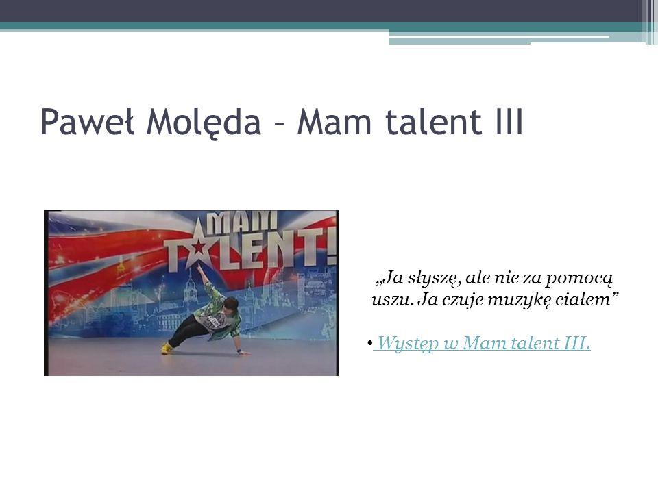 """Paweł Molęda – Mam talent III """"Ja słyszę, ale nie za pomocą uszu. Ja czuje muzykę ciałem"""" Występ w Mam talent III. Występ w Mam talent III."""