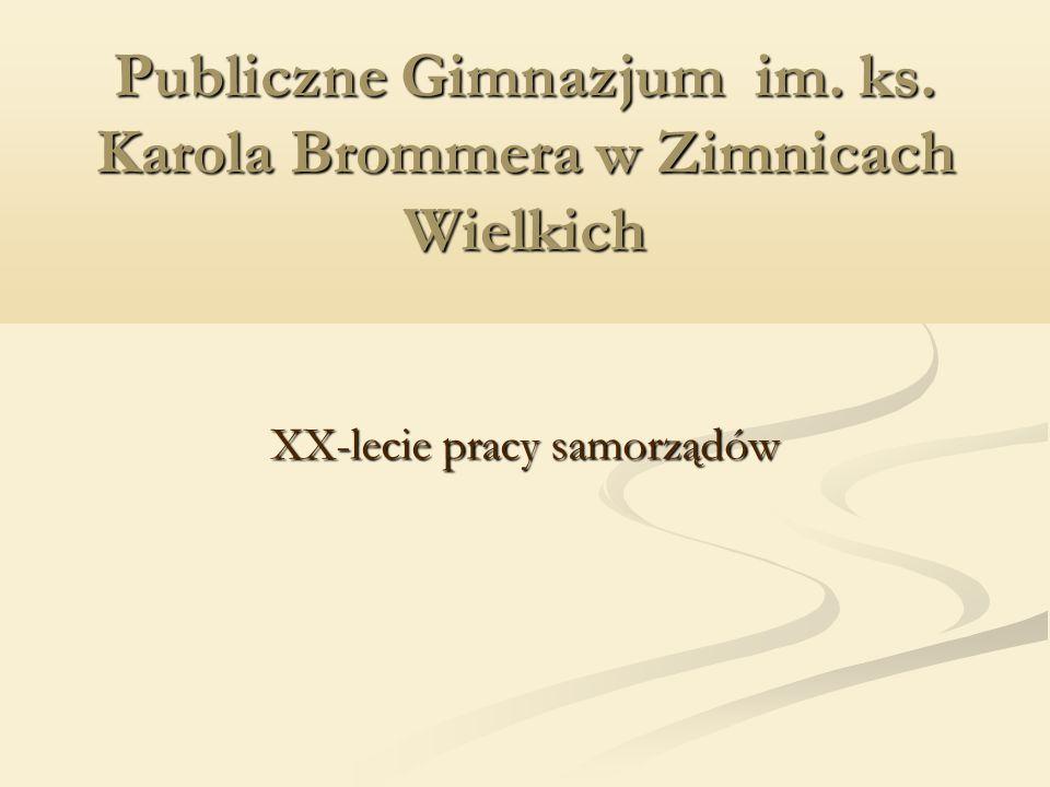 Publiczne Gimnazjum im. ks. Karola Brommera w Zimnicach Wielkich XX-lecie pracy samorządów