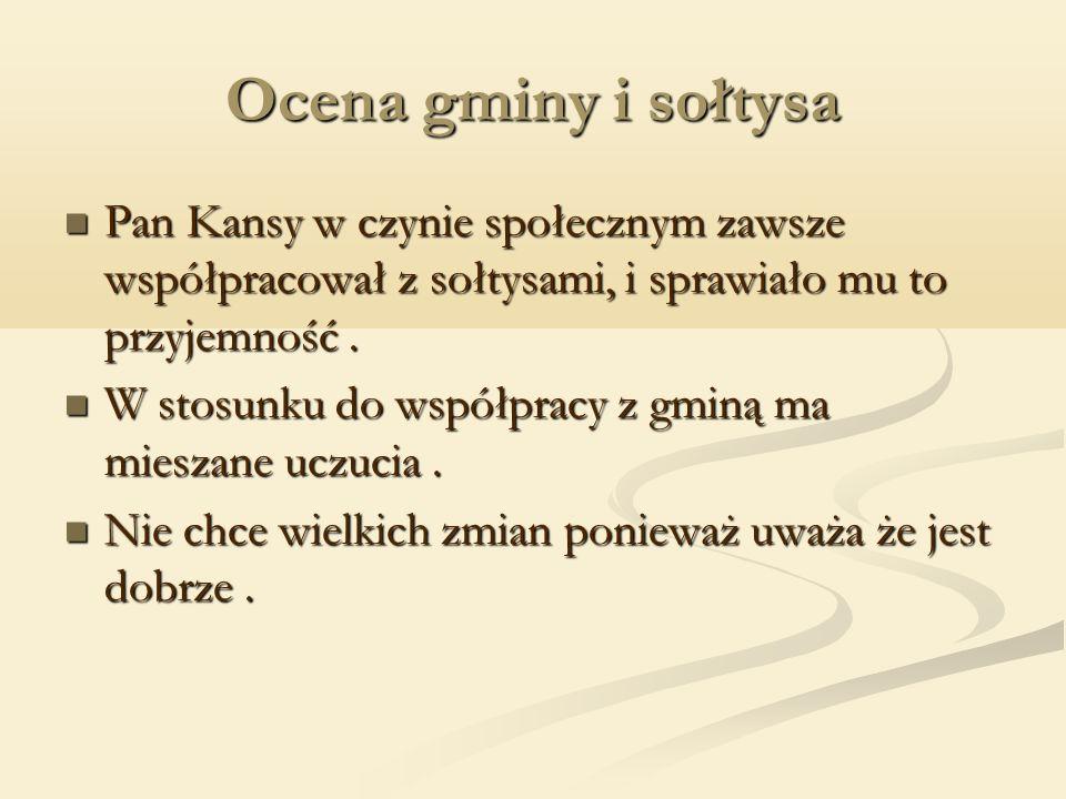 Ocena gminy i sołtysa Pan Kansy w czynie społecznym zawsze współpracował z sołtysami, i sprawiało mu to przyjemność.