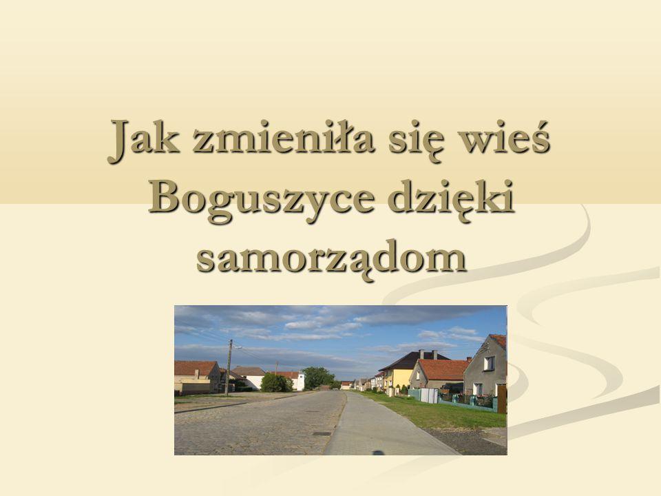Jak zmieniła się wieś Boguszyce dzięki samorządom