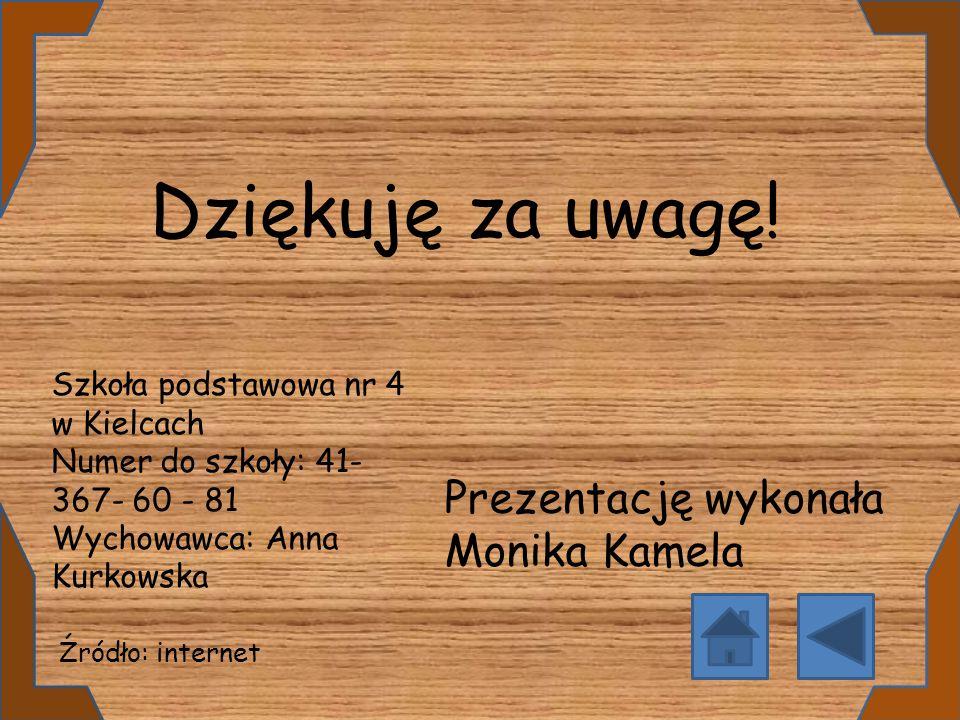 Dziękuję za uwagę! Prezentację wykonała Monika Kamela Źródło: internet Szkoła podstawowa nr 4 w Kielcach Numer do szkoły: 41- 367- 60 - 81 Wychowawca: