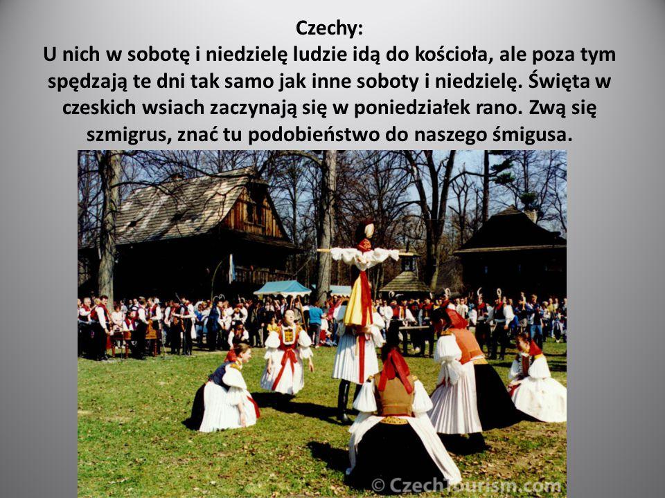 Czechy: U nich w sobotę i niedzielę ludzie idą do kościoła, ale poza tym spędzają te dni tak samo jak inne soboty i niedzielę. Święta w czeskich wsiac