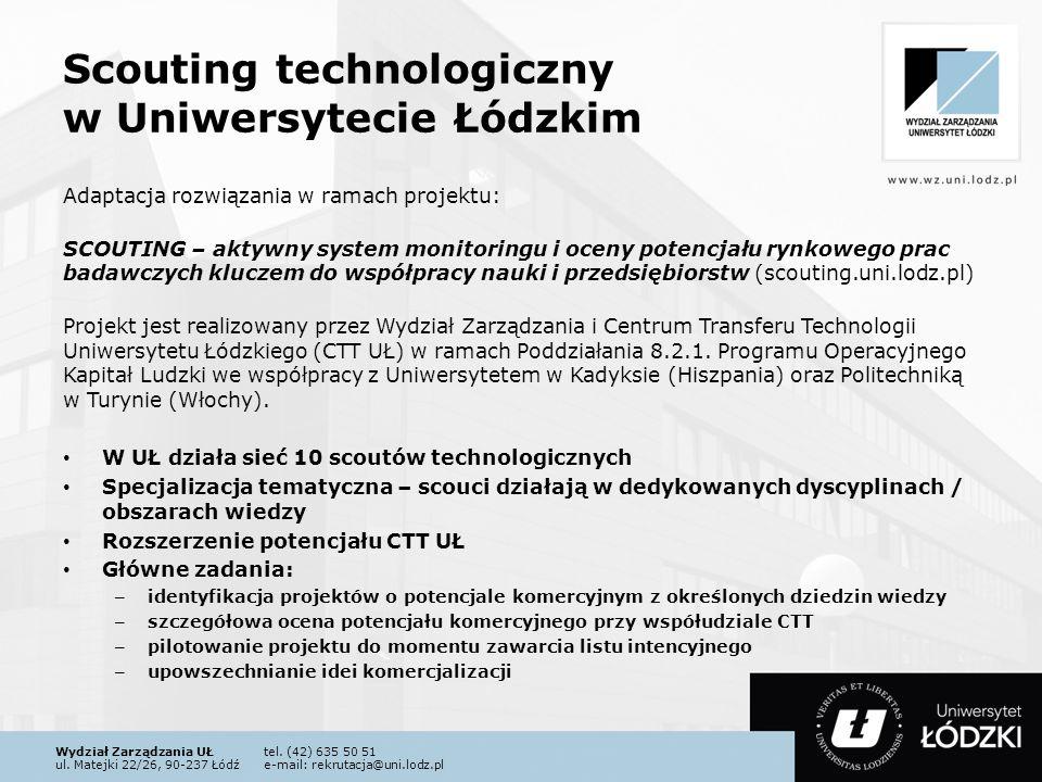 Wydział Zarządzania UŁtel. (42) 635 50 51 ul. Matejki 22/26, 90-237 Łódźe-mail: rekrutacja@uni.lodz.pl Scouting technologiczny w Uniwersytecie Łódzkim