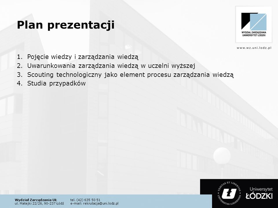 Wydział Zarządzania UŁtel. (42) 635 50 51 ul. Matejki 22/26, 90-237 Łódźe-mail: rekrutacja@uni.lodz.pl Plan prezentacji 1.Pojęcie wiedzy i zarządzania