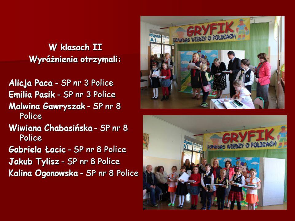 W klasach II Wyróżnienia otrzymali: Alicja Paca - SP nr 3 Police Emilia Pasik - SP nr 3 Police Malwina Gawryszak - SP nr 8 Police Wiwiana Chabasińska