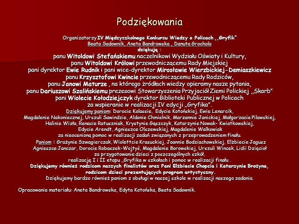 """Podziękowania Organizatorzy IV Międzyszkolnego Konkursu Wiedzy o Policach,,Gryfik"""" Beata Sadownik, Aneta Bandrowska, Danuta Grochola dziękują : panu W"""