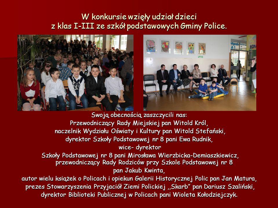 W konkursie wzięły udział dzieci z klas I-III ze szkół podstawowych Gminy Police. Swoją obecnością zaszczycili nas: Przewodniczący Rady Miejskiej pan
