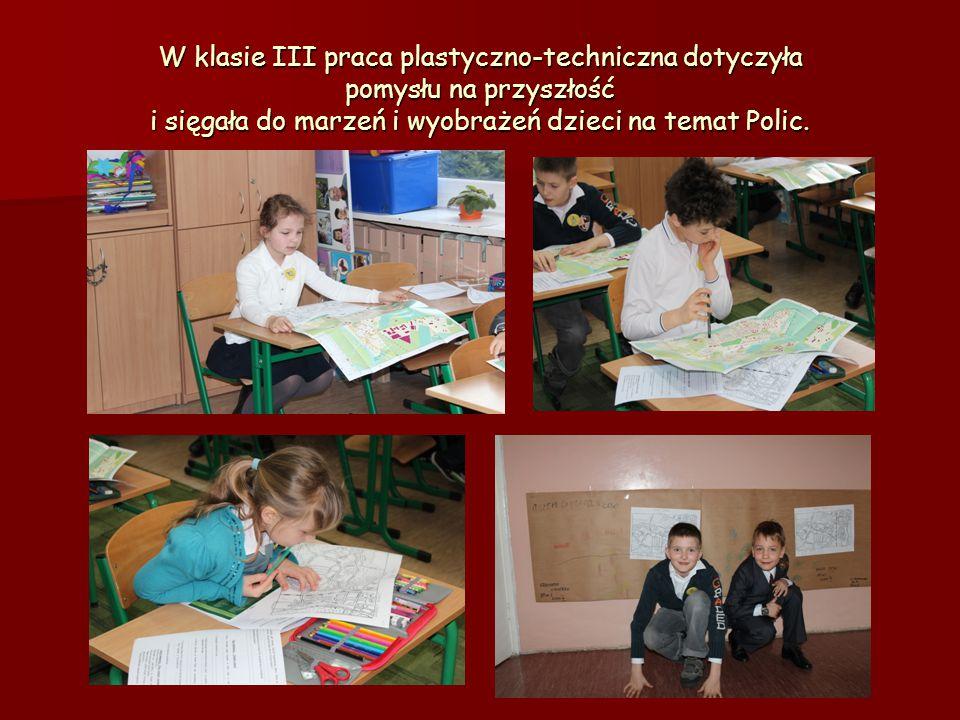 W klasie III praca plastyczno-techniczna dotyczyła pomysłu na przyszłość i sięgała do marzeń i wyobrażeń dzieci na temat Polic.