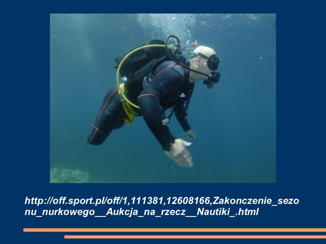 http://off.sport.pl/off/1,111381,12608166,Zakonczenie_sezo nu_nurkowego__Aukcja_na_rzecz__Nautiki_.html