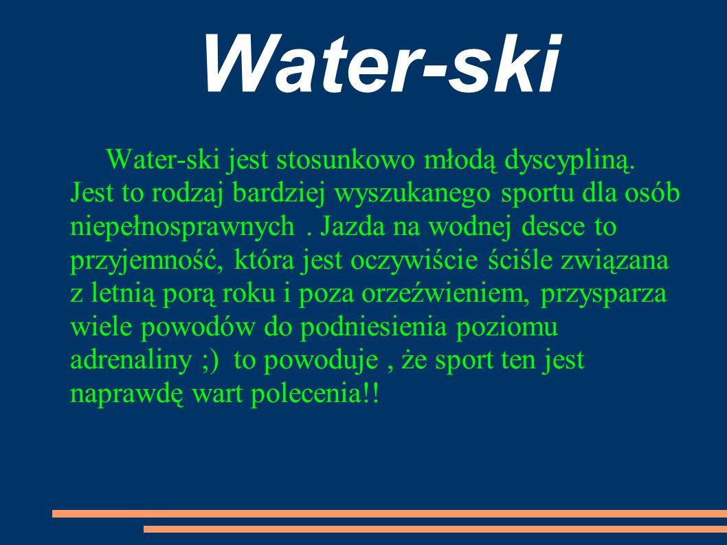Water-ski Water-ski jest stosunkowo młodą dyscypliną. Jest to rodzaj bardziej wyszukanego sportu dla osób niepełnosprawnych. Jazda na wodnej desce to